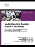 Understanding Session Border Controllers: Comprehensive Guide to Designing, Deploying, Troubleshooting, and Maintaining Cisco Unified Border Element (