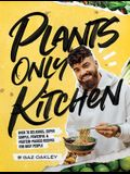 Plants-Only Kitchen: Over 70 Delicious, Super-Simple, Powerful and Protein-Packed Recipes for Busy People