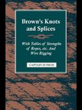Brown's Knots and Splices - With Tables of Strengths of Ropes, Etc. and Wire Rigging