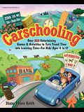 Carschooling: Over 350 Entertaining Games & Activities to Turn Travel Time Into Learning Time - For Kids Ages 4 to 17