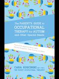 The Parent's Guide to Occupational Therapy for Autism and Other Special Needs: Practical Strategies for Motor Skills, Sensory Integration, Toilet Trai
