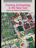 Framing Archaeology in the Near East: The Application of Social Theory to Fieldwork