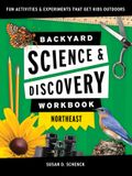 Backyard Science & Discovery Workbook: Northeast: Fun Activities & Experiments That Get Kids Outdoors