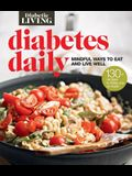Diabetic Living Diabetes Daily: Mindful Ways to Eat and Live Well