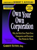 Own Your Own Corporation: Why the Rich Own Their Own Companies and Everyone Else Works for Them