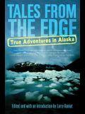 Tales from the Edge: True Adventures in Alaska