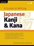 A Guide to Writing Japanese Kanji & Kana: (jlpt Levels N5 - N3) a Self-Study Workbook for Learning Japanese Characters