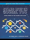 Stars Live in Houses, Too: Book 3 of the Cosmic Kids Club