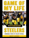 Game of My Life Pittsburgh Steelers: Memorable Stories of Steelers Football