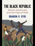 The Black Republic: African Americans and the Fate of Haiti