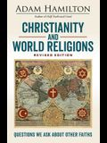 Christianity and World Religions Revised Edition: Questions We Ask about Other Faiths