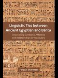 Linguistic Ties between Ancient Egyptian and Bantu: Uncovering Symbiotic Affinities and Relationships in Vocabulary