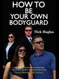 How to Be Your Own Bodyguard: Self Defense for Men & Women from a Lifetime of Protecting Clients in Hostile Environments.