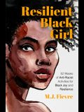 Resilient Black Girl: 52 Weeks of Anti-Racist Activities for Black Joy and Resilience