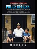 Stories of a Chicago Police Officer: Serious, Hilarious, Unbelievable, but True