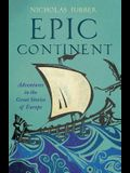 Epic Continent: Adventures in the Great Stories of Europe