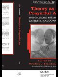Theory as a Prayerful ACT: The Collected Essays of James B. MacDonald. Edited by Bradley J. MacDonald
