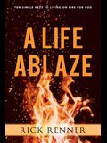 A Life Ablaze: Ten Simple Keys to Living on Fire for God