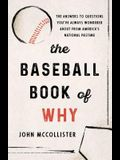 The Baseball Book of Why: The Answers to Questions You've Always Wondered about from America's National Pastime
