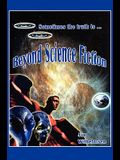 Beyond Science Fiction!