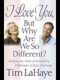 I Love You, but Why Are We So Different?: Making the Most of Personality Differences in Your Marriage