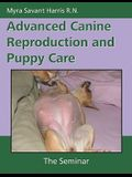 Advanced Canine Reproduction and Puppy Care: The Seminar