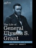 The Life of General Ulysses S. Grant: Containing a Brief but Faithful Narrative of those Military and Diplomatic Achievements Which Have Entitled Him