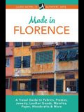 Made in Florence: A Travel Guide to Frames, Jewelry, Leather Goods, Maiolica, Paper, Silk, Fabrics, Woodcrafts & More
