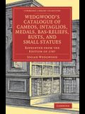 Wedgwood's Catalogue of Cameos, Intaglios, Medals, Bas-Reliefs, Busts, and Small Statues: Reprinted from the Edition of 1787