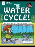 The Water Cycle!: With 25 Science Projects for Kids