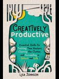 Creatively Productive: Essential Skills for Tackling Time Wasters, Clearing the Clutter and Succeeding in School and Life