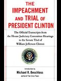 The Impeachment and Trial of President Clinton: The Official Transcripts from the House Judiciary Committee Hearings to the Senate Trial of William Je