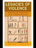 Legacies of Violence: Rendering the Unspeakable Past in Modern Australia