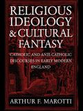 Religious Ideology and Cultural Fantasy: Catholic and Anti-Catholic Discourses in Early Modern England