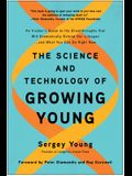 The Science and Technology of Growing Young: An Insider's Guide to the Breakthroughs That Will Dramatically Extend Our Lifespan . . . and What You Can