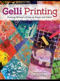 Gelli Printing: Printing Without a Press on Paper and Fabric Using Gelli(r) Plate