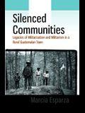 Silenced Communities: Legacies of Militarization and Militarism in a Rural Guatemalan Town