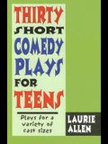 Thirty Short Comedy Plays for Teens: Plays for a Variety of Cast Sizes