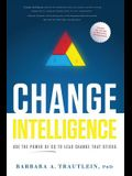 Change Intelligence: Use the Power of CQ to Lead Change That Sticks [With Access Code]