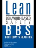 Lean Behavior-Based Safety: BBS for Today's Realitites