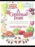 A Continual Feast: A Cookbook to Celebrate the Joys of Family & Faith Throughout the Christian Year