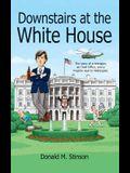 Downstairs at the White House: The story of a teenager, an Oval Office, and a ringside seat to Watergate.