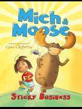 Mich & Moose: Sticky Business