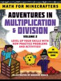 Math for Minecrafters: Adventures in Multiplication & Division (Volume 2): Level Up Your Skills with New Practice Problems and Activities!
