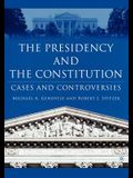 The Presidency and the Constitution: Cases and Controversies