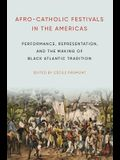 Afro-Catholic Festivals in the Americas: Performance, Representation, and the Making of Black Atlantic Tradition