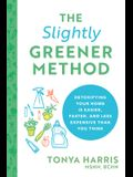 The Slightly Greener Method: Detoxifying Your Home Is Easier, Faster, and Less Expensive Than You Think