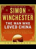 The Man Who Loved China CD: The Fantastic Story of the Eccentric Scientist Who Unlocked the Mysteries of the Middle Kingdom The Fantastic Story of ... Unlocked the Mysteries of the Middle Kingdom
