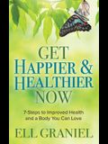 Get Happier & Healthier Now: 7-Steps to Improved Health & a Body You Can Love