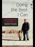 Doing the Best I Can: Fatherhood in the Inner City